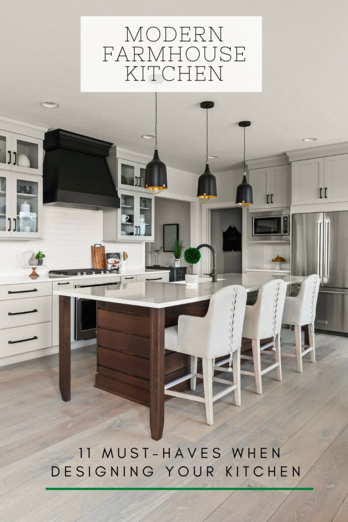11 must haves when designing your modern farmhouse kitchen